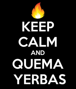 Poster: KEEP CALM AND QUEMA  YERBAS