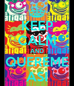 Poster: KEEP CALM AND QUEREME ASI