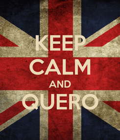 Poster: KEEP CALM AND QUERO