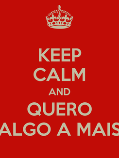Poster: KEEP CALM AND QUERO ALGO A MAIS