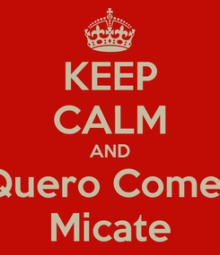 Poster: KEEP CALM AND Quero Comer Micate