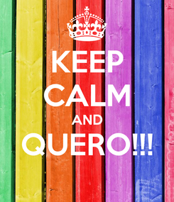 Poster: KEEP CALM AND QUERO!!!