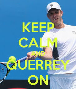 Poster: KEEP CALM AND QUERREY ON