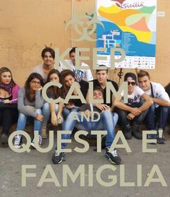 Poster:  KEEP CALM AND QUESTA E'   FAMIGLIA