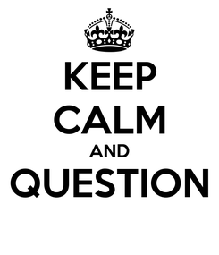 Poster: KEEP CALM AND QUESTION