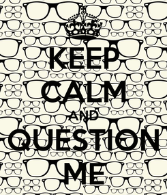 Poster: KEEP CALM AND QUESTION ME