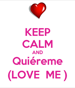Poster: KEEP CALM AND Quiéreme (LOVE  ME )