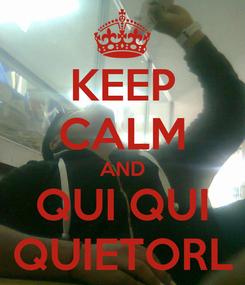 Poster: KEEP CALM AND QUI QUI QUIETORL