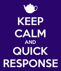 Poster: KEEP CALM AND QUICK RESPONSE