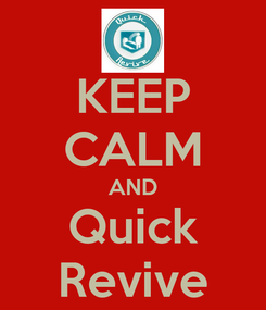 Poster: KEEP CALM AND Quick Revive