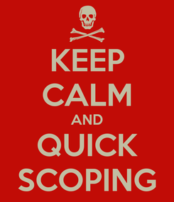 Poster: KEEP CALM AND QUICK SCOPING