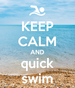 Poster: KEEP CALM AND quick swim