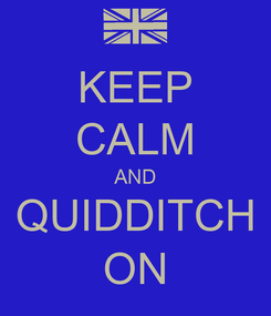 Poster: KEEP CALM AND QUIDDITCH ON