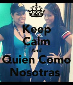 Poster: Keep Calm And Quien Como Nosotras
