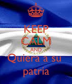 Poster: KEEP CALM AND Quiera a su  patria