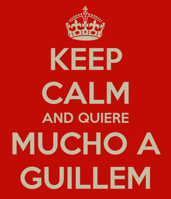 Poster: KEEP CALM AND QUIERE MUCHO A GUILLEM