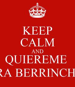 Poster: KEEP CALM AND QUIEREME  PERRA BERRINCHUDA