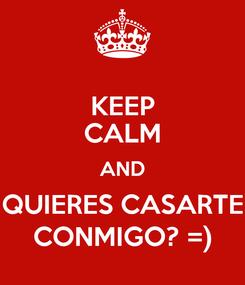 Poster: KEEP CALM AND QUIERES CASARTE CONMIGO? =)