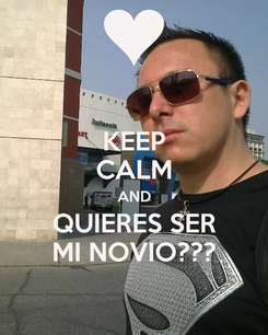 Poster: KEEP CALM AND QUIERES SER MI NOVIO???