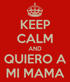 Poster: KEEP CALM AND QUIERO A MI MAMA