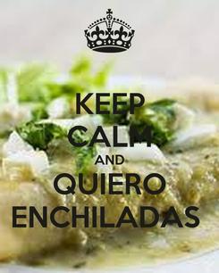Poster: KEEP CALM AND QUIERO ENCHILADAS