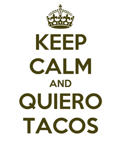 Poster: KEEP CALM AND QUIERO TACOS
