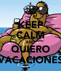 Poster: KEEP CALM AND QUIERO VACACIONES