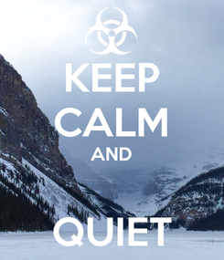 Poster: KEEP CALM AND  QUIET