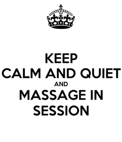 Poster: KEEP CALM AND QUIET AND MASSAGE IN SESSION