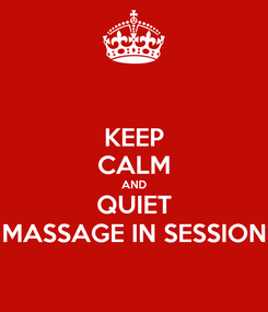 Poster: KEEP CALM AND QUIET MASSAGE IN SESSION