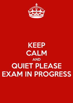 Poster: KEEP CALM AND QUIET PLEASE EXAM IN PROGRESS
