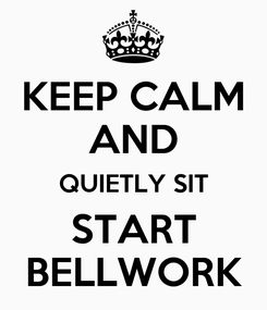 Poster: KEEP CALM AND QUIETLY SIT START BELLWORK