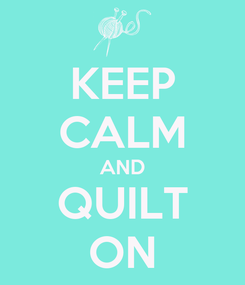 Poster: KEEP CALM AND QUILT ON