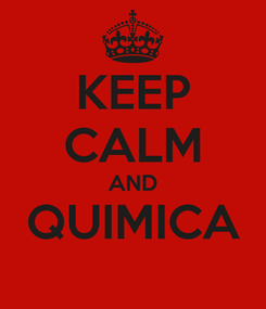 Poster: KEEP CALM AND QUIMICA