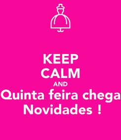 Poster: KEEP CALM AND Quinta feira chega  Novidades !
