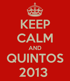 Poster: KEEP CALM AND QUINTOS 2013