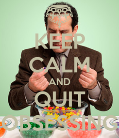 Poster: KEEP CALM AND QUIT OBSESSING