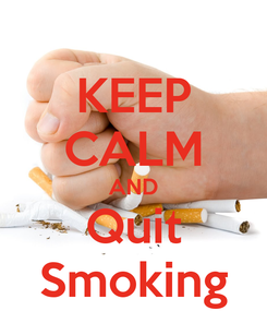 Poster: KEEP CALM AND Quit Smoking