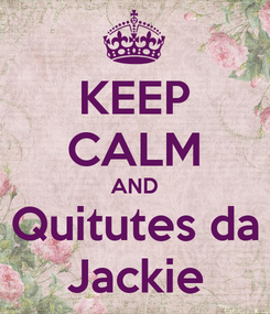 Poster: KEEP CALM AND Quitutes da Jackie