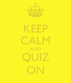 Poster: KEEP CALM AND QUIZ ON