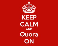 Poster: KEEP CALM AND Quora ON