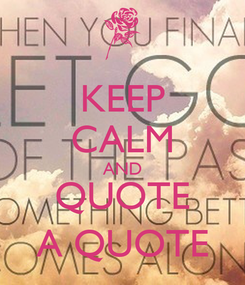Poster: KEEP CALM AND QUOTE A QUOTE