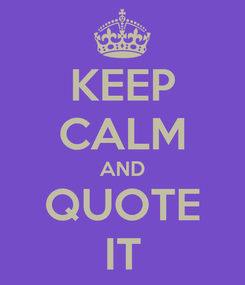 Poster: KEEP CALM AND QUOTE IT