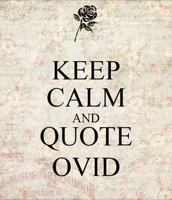 Poster: KEEP CALM AND QUOTE OVID