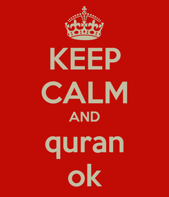 Poster: KEEP CALM AND quran ok