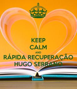 Poster: KEEP CALM AND RÁPIDA RECUPERAÇÃO HUGO SERRANO