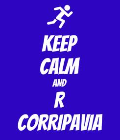 Poster: KEEP CALM AND R CORRIPAVIA
