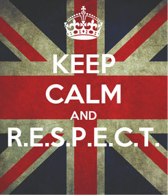 Poster: KEEP CALM AND R.E.S.P.E.C.T.