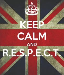 Poster: KEEP CALM AND R.E.S.P.E.C.T.
