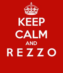Poster: KEEP CALM AND R E Z Z O